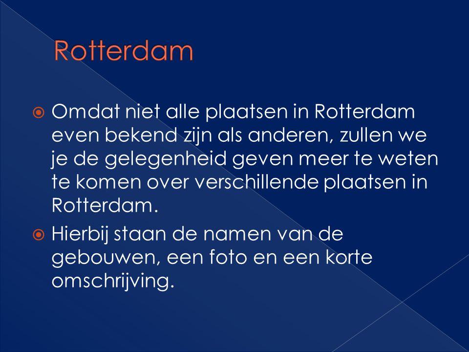  Omdat niet alle plaatsen in Rotterdam even bekend zijn als anderen, zullen we je de gelegenheid geven meer te weten te komen over verschillende plaa