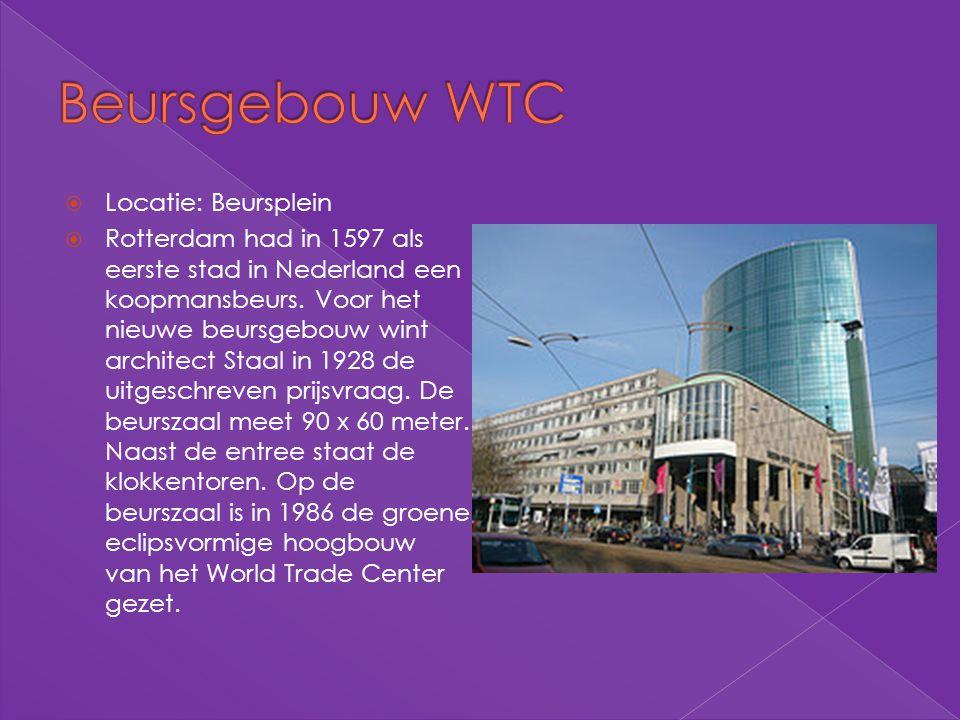  Locatie: Beursplein  Rotterdam had in 1597 als eerste stad in Nederland een koopmansbeurs. Voor het nieuwe beursgebouw wint architect Staal in 1928