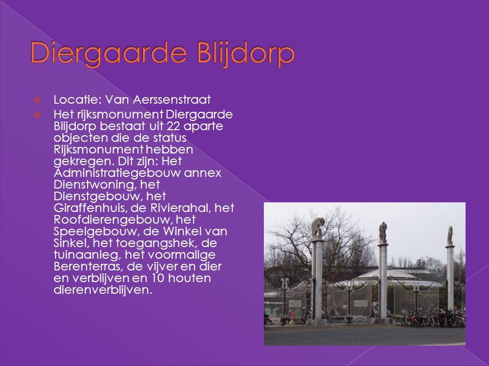  Locatie: Van Aerssenstraat  Het rijksmonument Diergaarde Blijdorp bestaat uit 22 aparte objecten die de status Rijksmonument hebben gekregen. Dit z