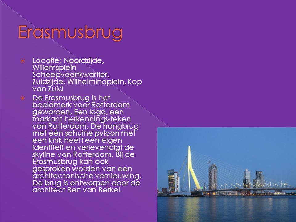  Locatie: Noordzijde, Willemsplein Scheepvaartkwartier, Zuidzijde, Wilhelminaplein, Kop van Zuid  De Erasmusbrug is het beeldmerk voor Rotterdam gew