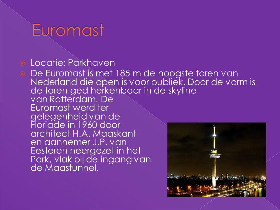  Locatie: Parkhaven  De Euromast is met 185 m de hoogste toren van Nederland die open is voor publiek. Door de vorm is de toren ged herkenbaar in de