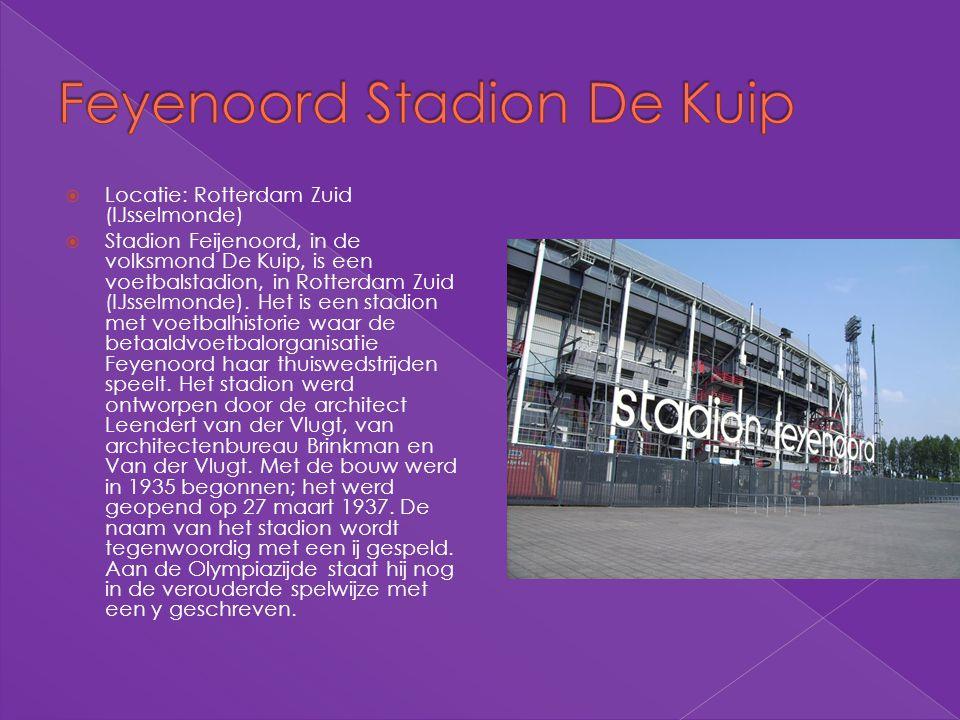  Locatie: Rotterdam Zuid (IJsselmonde)  Stadion Feijenoord, in de volksmond De Kuip, is een voetbalstadion, in Rotterdam Zuid (IJsselmonde). Het is