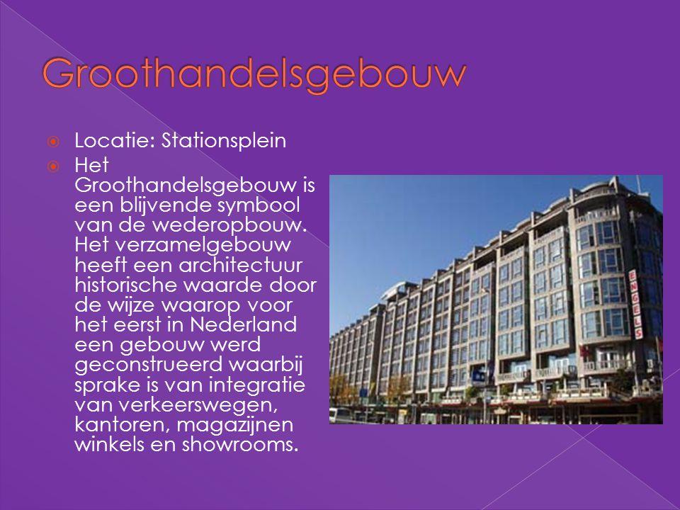  Locatie: Stationsplein  Het Groothandelsgebouw is een blijvende symbool van de wederopbouw. Het verzamelgebouw heeft een architectuur historische w