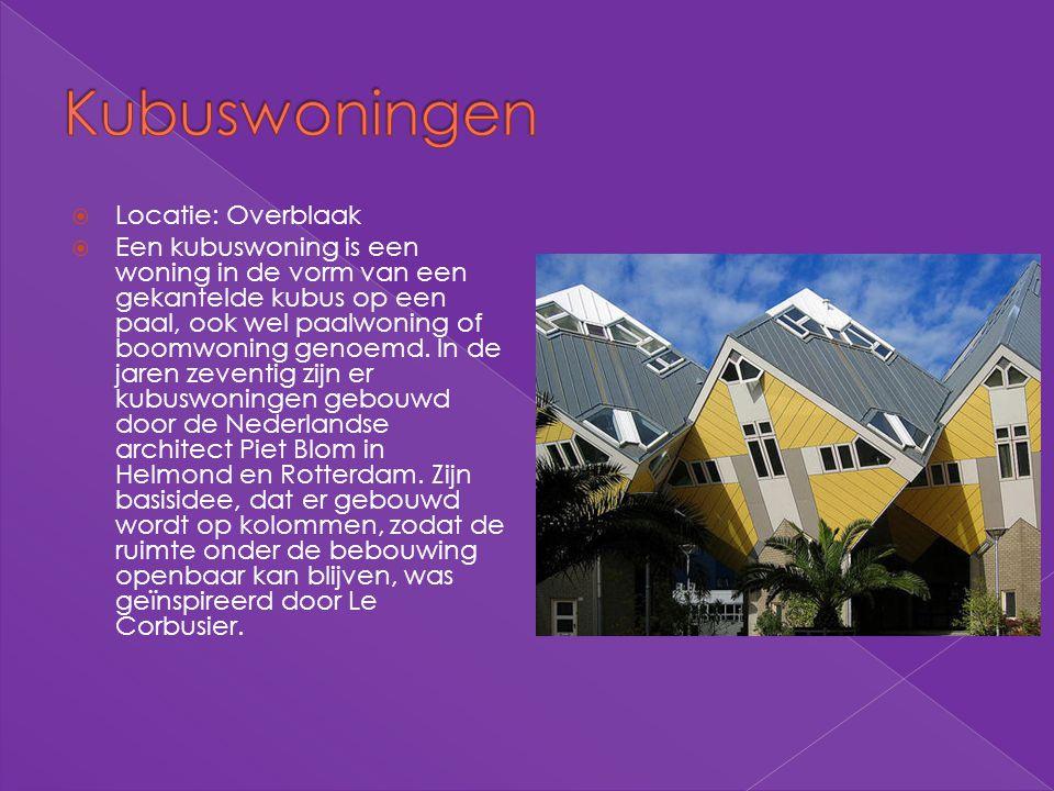  Locatie: Overblaak  Een kubuswoning is een woning in de vorm van een gekantelde kubus op een paal, ook wel paalwoning of boomwoning genoemd. In de