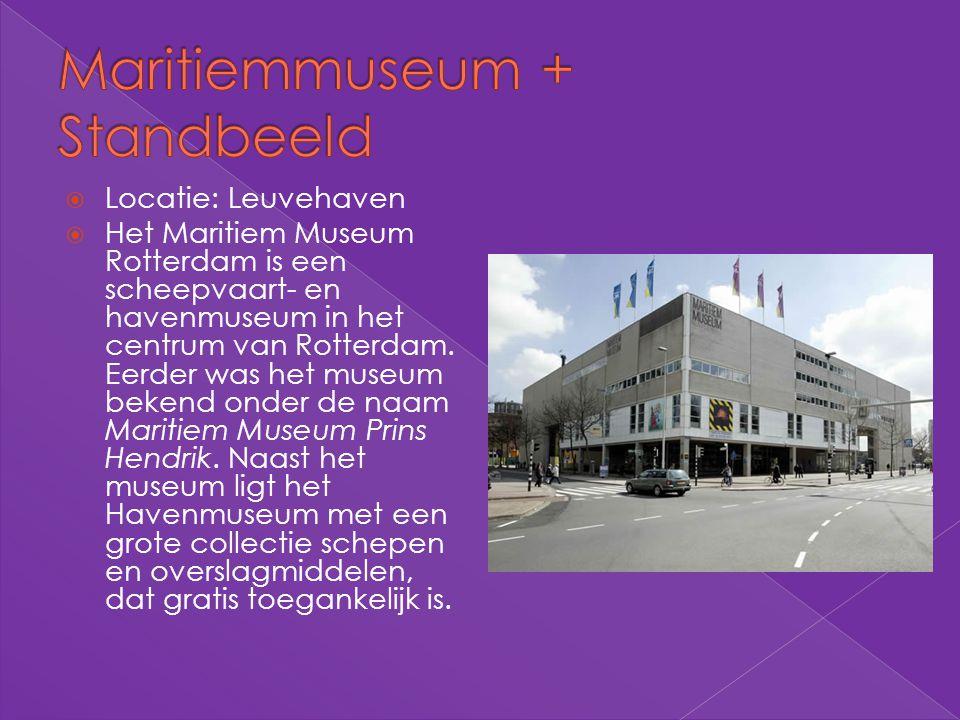  Locatie: Leuvehaven  Het Maritiem Museum Rotterdam is een scheepvaart- en havenmuseum in het centrum van Rotterdam. Eerder was het museum bekend on