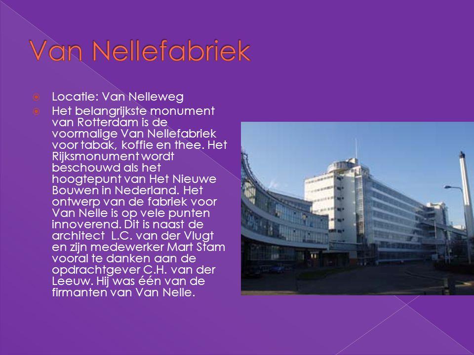  Locatie: Van Nelleweg  Het belangrijkste monument van Rotterdam is de voormalige Van Nellefabriek voor tabak, koffie en thee. Het Rijksmonument wor