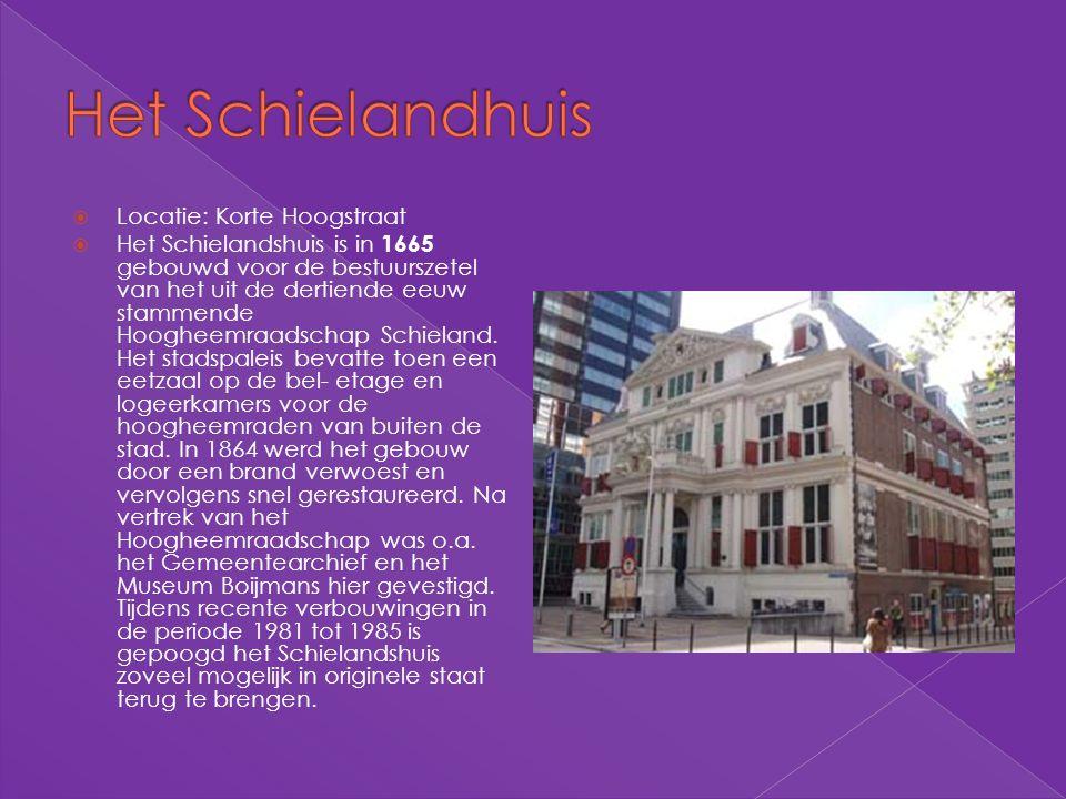  Locatie: Korte Hoogstraat  Het Schielandshuis is in 1665 gebouwd voor de bestuurszetel van het uit de dertiende eeuw stammende Hoogheemraadschap Sc
