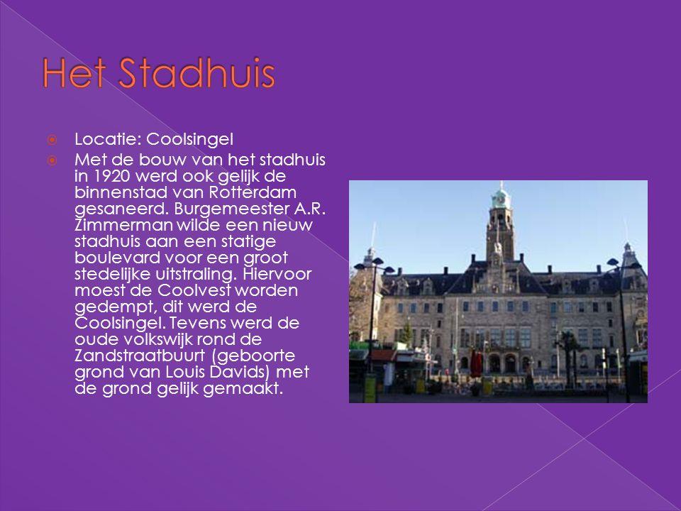  Locatie: Coolsingel  Met de bouw van het stadhuis in 1920 werd ook gelijk de binnenstad van Rotterdam gesaneerd. Burgemeester A.R. Zimmerman wilde