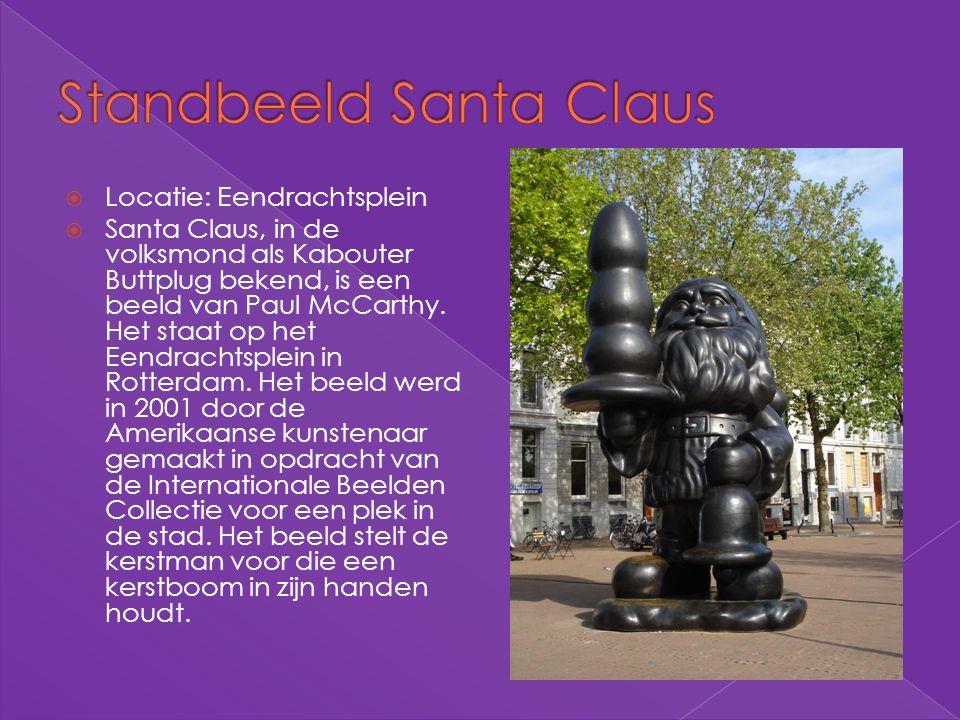  Locatie: Eendrachtsplein  Santa Claus, in de volksmond als Kabouter Buttplug bekend, is een beeld van Paul McCarthy. Het staat op het Eendrachtsple