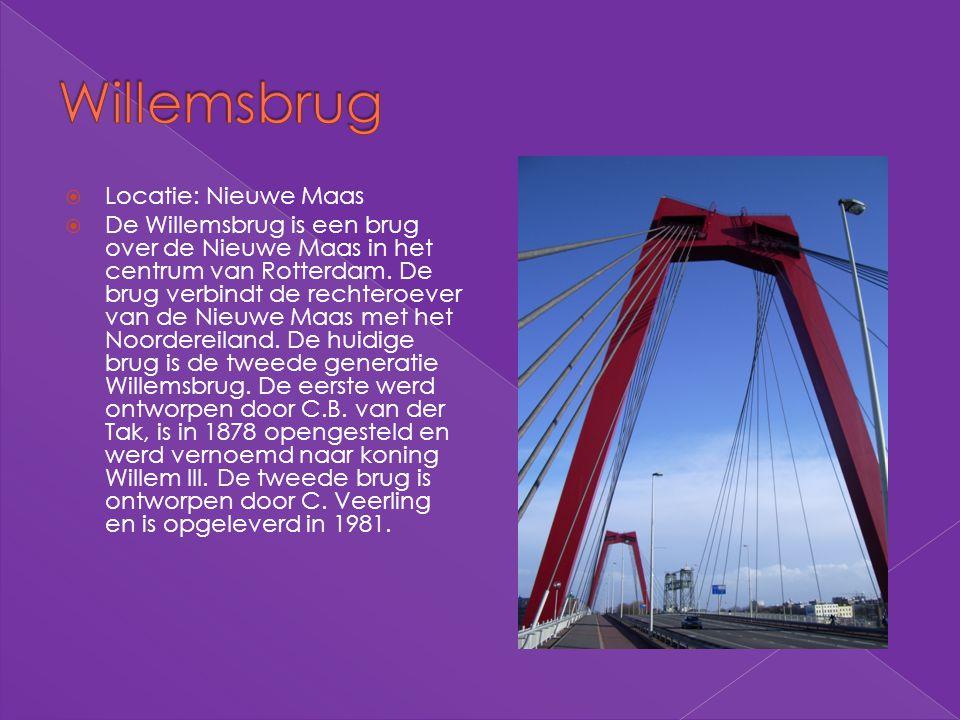  Locatie: Nieuwe Maas  De Willemsbrug is een brug over de Nieuwe Maas in het centrum van Rotterdam. De brug verbindt de rechteroever van de Nieuwe M