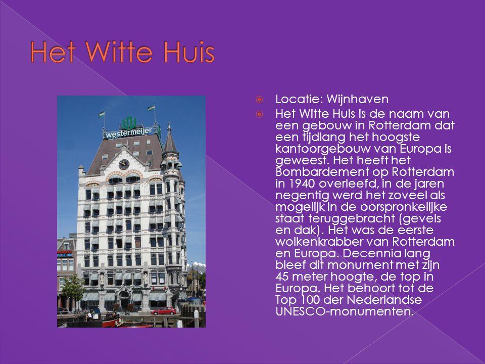  Locatie: Wijnhaven  Het Witte Huis is de naam van een gebouw in Rotterdam dat een tijdlang het hoogste kantoorgebouw van Europa is geweest. Het hee
