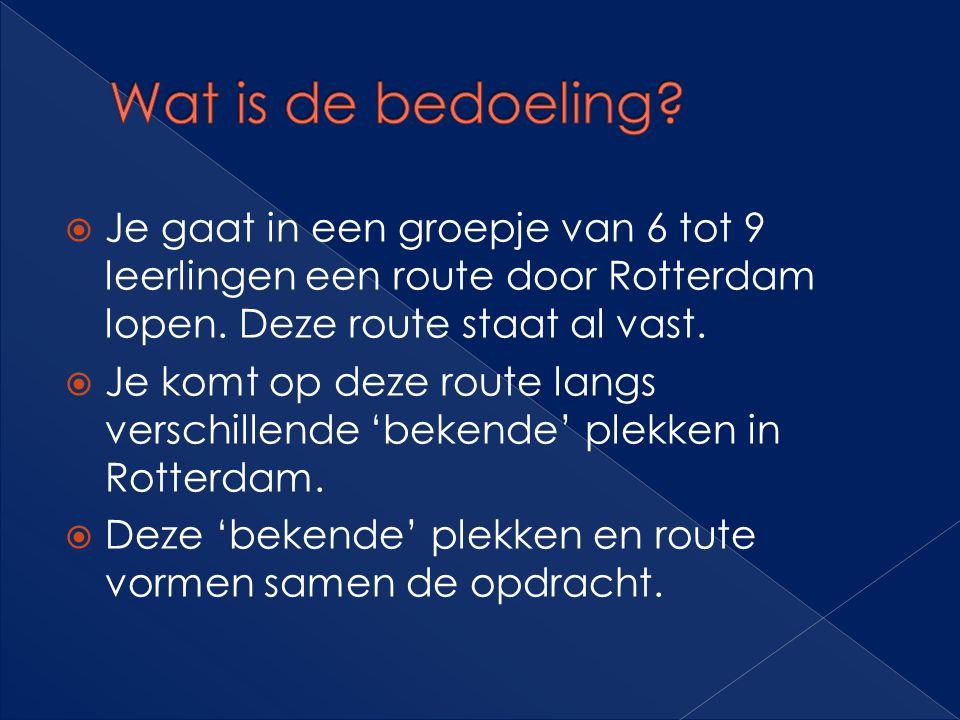  Je gaat in een groepje van 6 tot 9 leerlingen een route door Rotterdam lopen. Deze route staat al vast.  Je komt op deze route langs verschillende