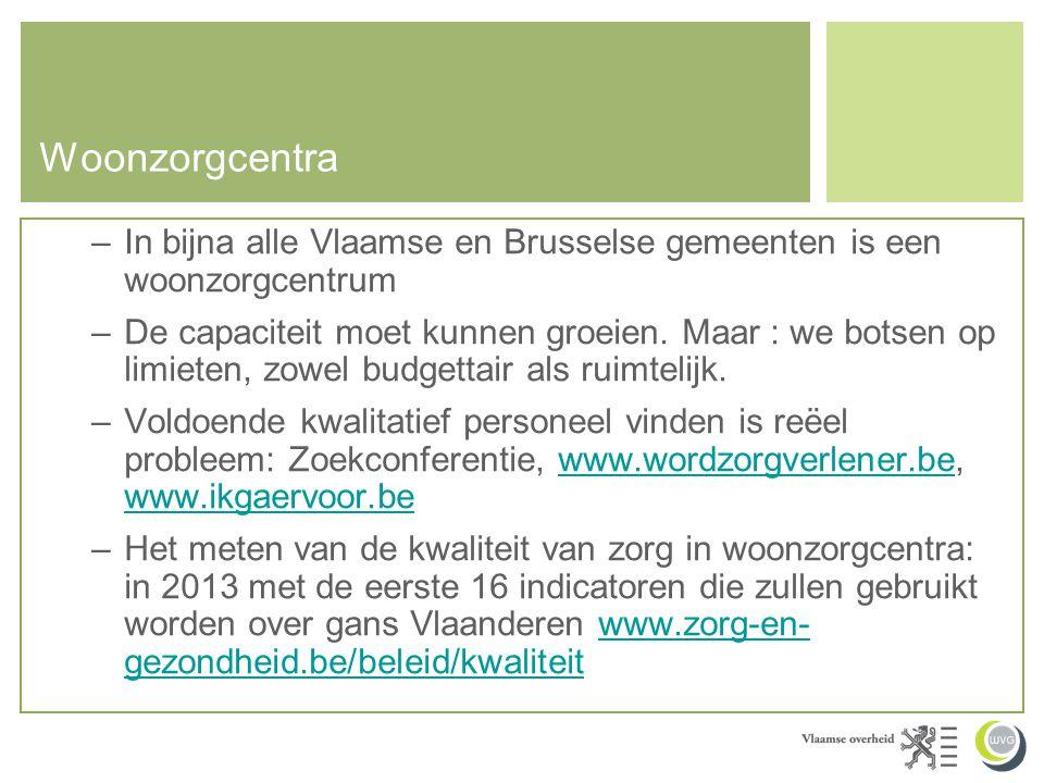 Woonzorgcentra –In bijna alle Vlaamse en Brusselse gemeenten is een woonzorgcentrum –De capaciteit moet kunnen groeien. Maar : we botsen op limieten,