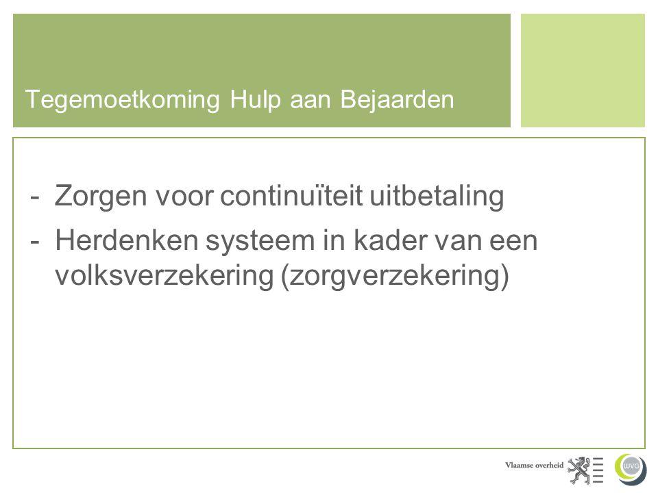 Tegemoetkoming Hulp aan Bejaarden -Zorgen voor continuïteit uitbetaling -Herdenken systeem in kader van een volksverzekering (zorgverzekering)