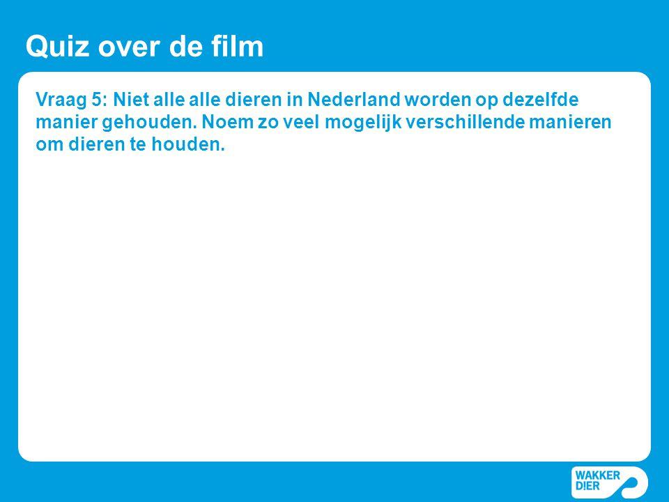 Vraag 5: Niet alle alle dieren in Nederland worden op dezelfde manier gehouden. Noem zo veel mogelijk verschillende manieren om dieren te houden. Quiz