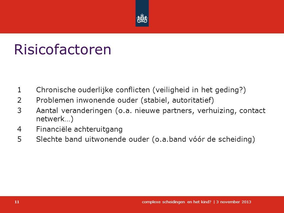 complexe scheidingen en het kind?   3 november 2013 11 Risicofactoren 1Chronische ouderlijke conflicten (veiligheid in het geding?) 2Problemen inwonen