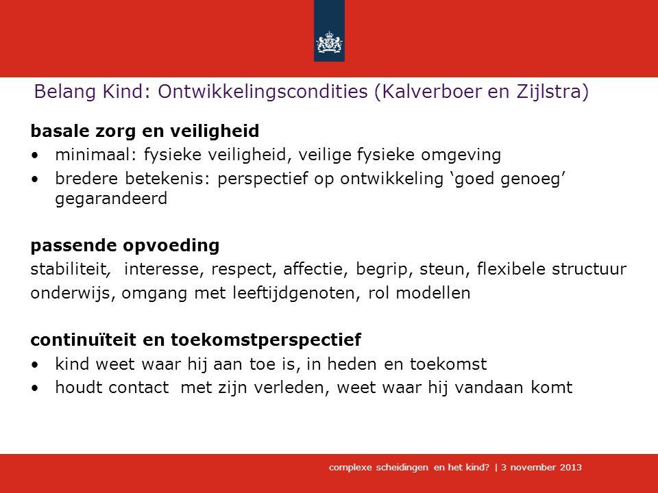 complexe scheidingen en het kind?   3 november 2013 Belang Kind: Ontwikkelingscondities (Kalverboer en Zijlstra) basale zorg en veiligheid •minimaal: