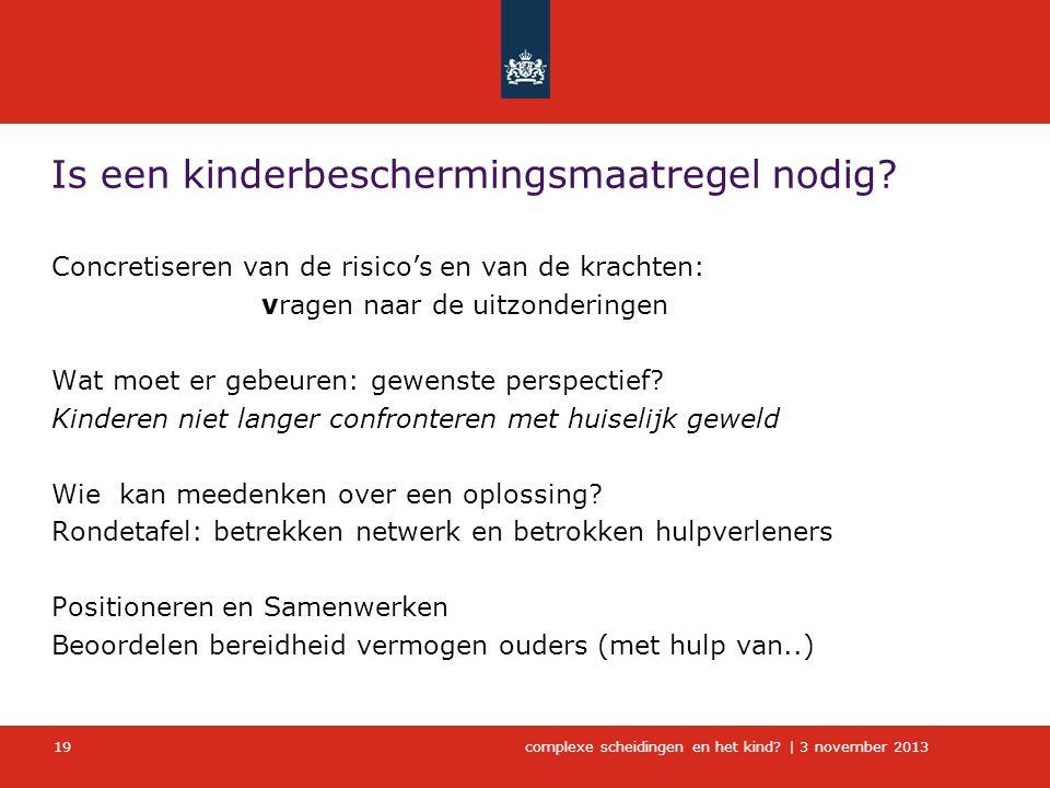 complexe scheidingen en het kind?   3 november 2013 19 Is een kinderbeschermingsmaatregel nodig? Concretiseren van de risico's en van de krachten: vra