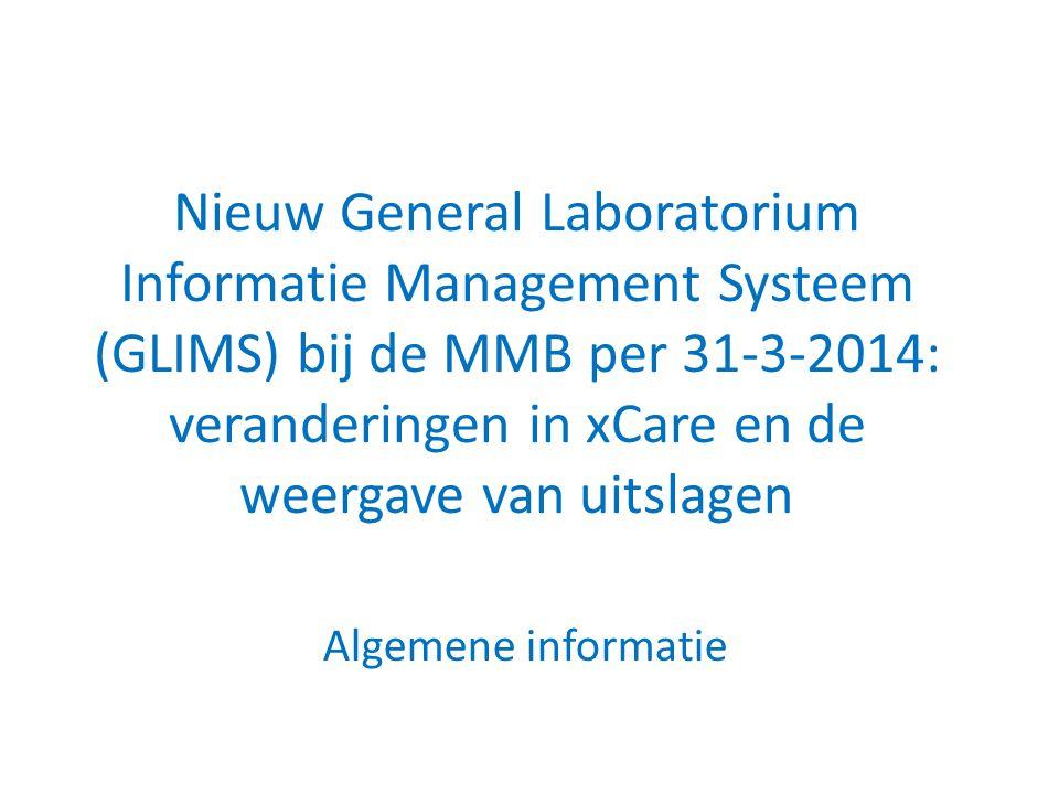 Nieuw General Laboratorium Informatie Management Systeem (GLIMS) bij de MMB per 31-3-2014: veranderingen in xCare en de weergave van uitslagen Algemen
