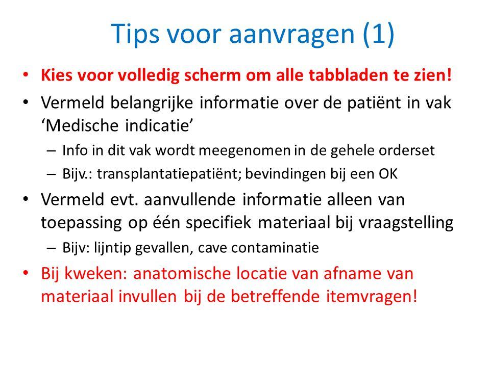 Tips voor aanvragen (1) • Kies voor volledig scherm om alle tabbladen te zien! • Vermeld belangrijke informatie over de patiënt in vak 'Medische indic