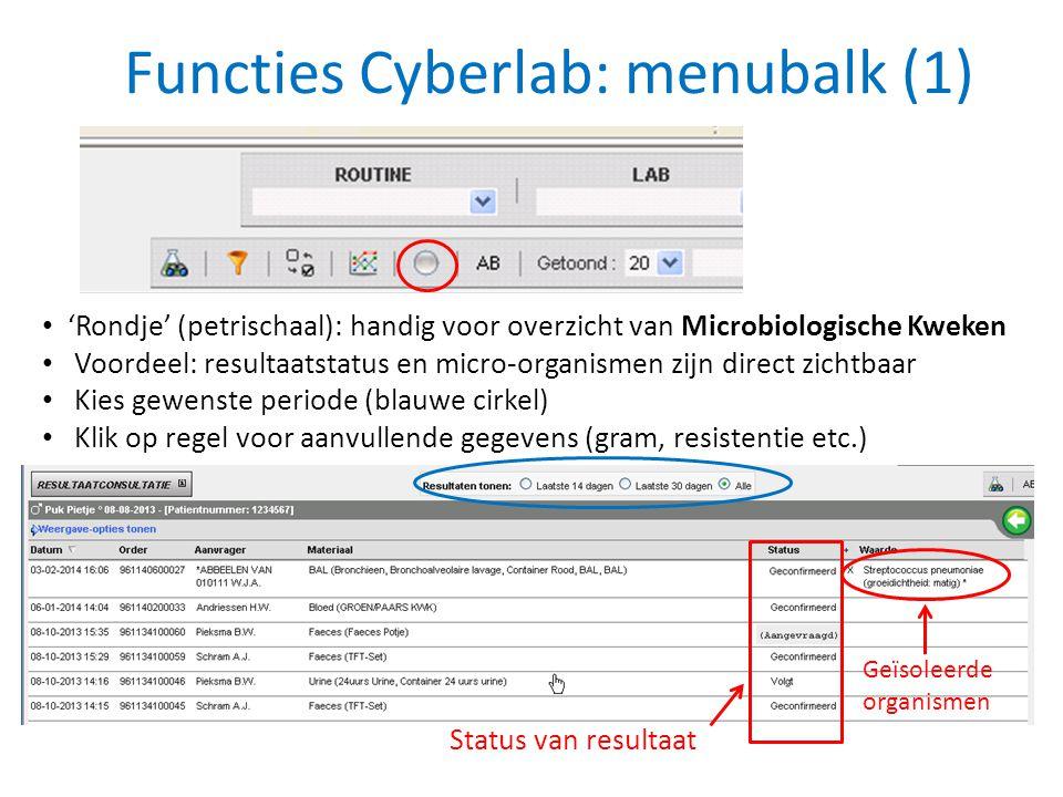 Functies Cyberlab: menubalk (1) • 'Rondje' (petrischaal): handig voor overzicht van Microbiologische Kweken • Voordeel: resultaatstatus en micro-organ