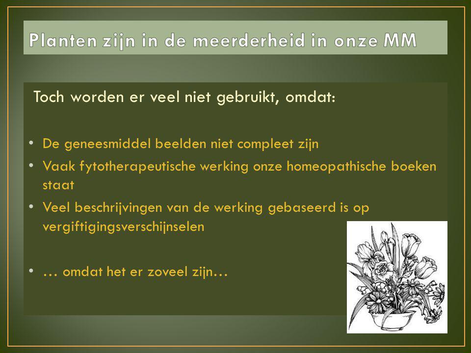 Toch worden er veel niet gebruikt, omdat: • De geneesmiddel beelden niet compleet zijn • Vaak fytotherapeutische werking onze homeopathische boeken st