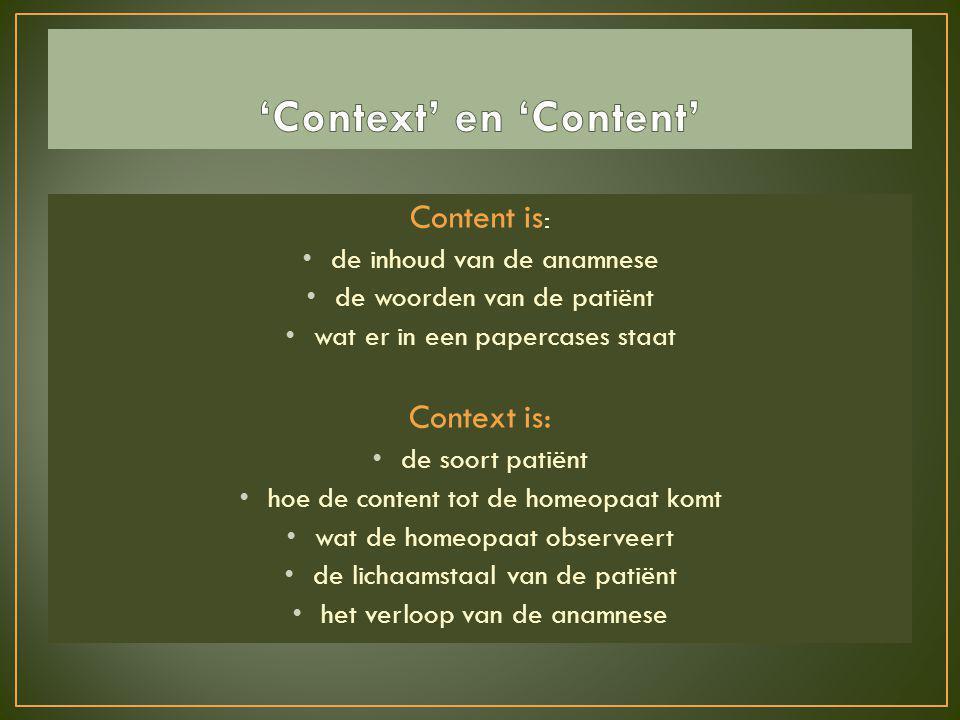 Content is : • de inhoud van de anamnese • de woorden van de patiënt • wat er in een papercases staat Context is: • de soort patiënt • hoe de content