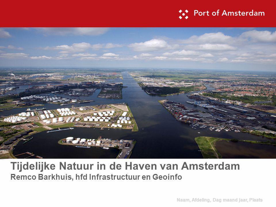 Tijdelijke Natuur in de Haven van Amsterdam Remco Barkhuis, hfd Infrastructuur en Geoinfo Naam, Afdeling, Dag maand jaar, Plaats