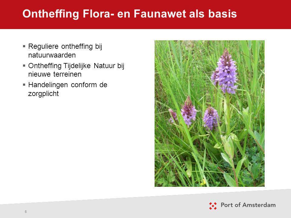 Ontheffing Flora- en Faunawet als basis 6  Reguliere ontheffing bij natuurwaarden  Ontheffing Tijdelijke Natuur bij nieuwe terreinen  Handelingen c