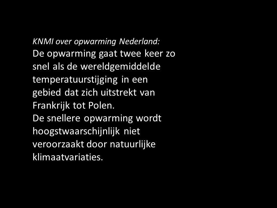 KNMI over opwarming Nederland: De opwarming gaat twee keer zo snel als de wereldgemiddelde temperatuurstijging in een gebied dat zich uitstrekt van Fr
