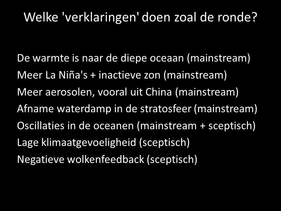 Welke 'verklaringen' doen zoal de ronde? De warmte is naar de diepe oceaan (mainstream) Meer La Niña's + inactieve zon (mainstream) Meer aerosolen, vo