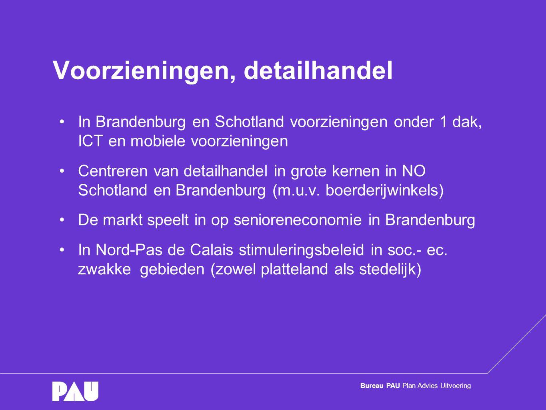 Bureau PAU Plan Advies Uitvoering Voorzieningen, detailhandel •In Brandenburg en Schotland voorzieningen onder 1 dak, ICT en mobiele voorzieningen •Centreren van detailhandel in grote kernen in NO Schotland en Brandenburg (m.u.v.