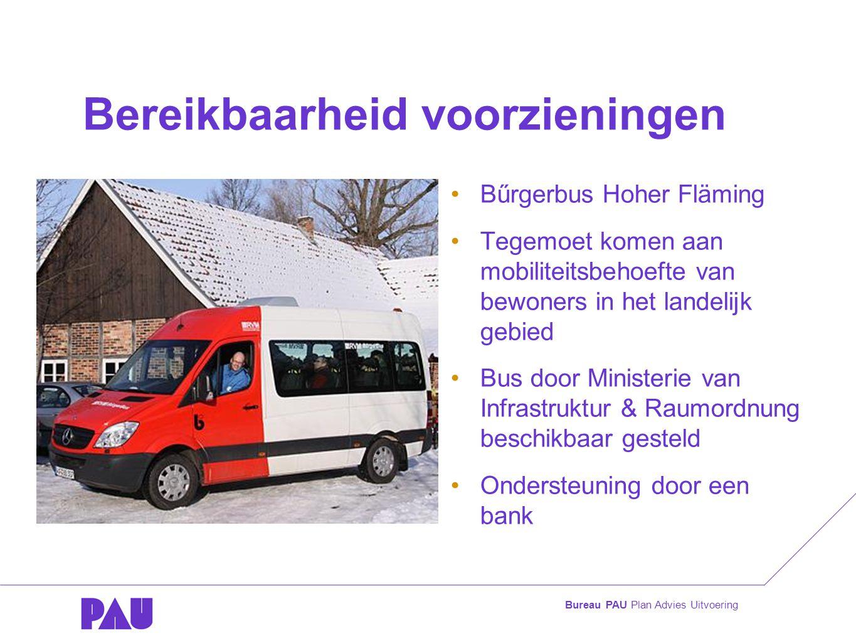 Bureau PAU Plan Advies Uitvoering Bereikbaarheid voorzieningen •Bűrgerbus Hoher Fläming •Tegemoet komen aan mobiliteitsbehoefte van bewoners in het landelijk gebied •Bus door Ministerie van Infrastruktur & Raumordnung beschikbaar gesteld •Ondersteuning door een bank