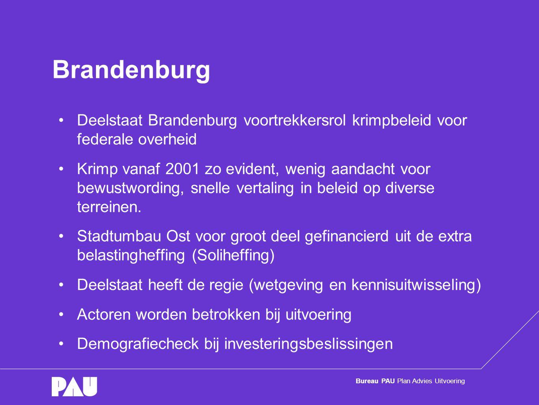 Bureau PAU Plan Advies Uitvoering Brandenburg •Deelstaat Brandenburg voortrekkersrol krimpbeleid voor federale overheid •Krimp vanaf 2001 zo evident, wenig aandacht voor bewustwording, snelle vertaling in beleid op diverse terreinen.