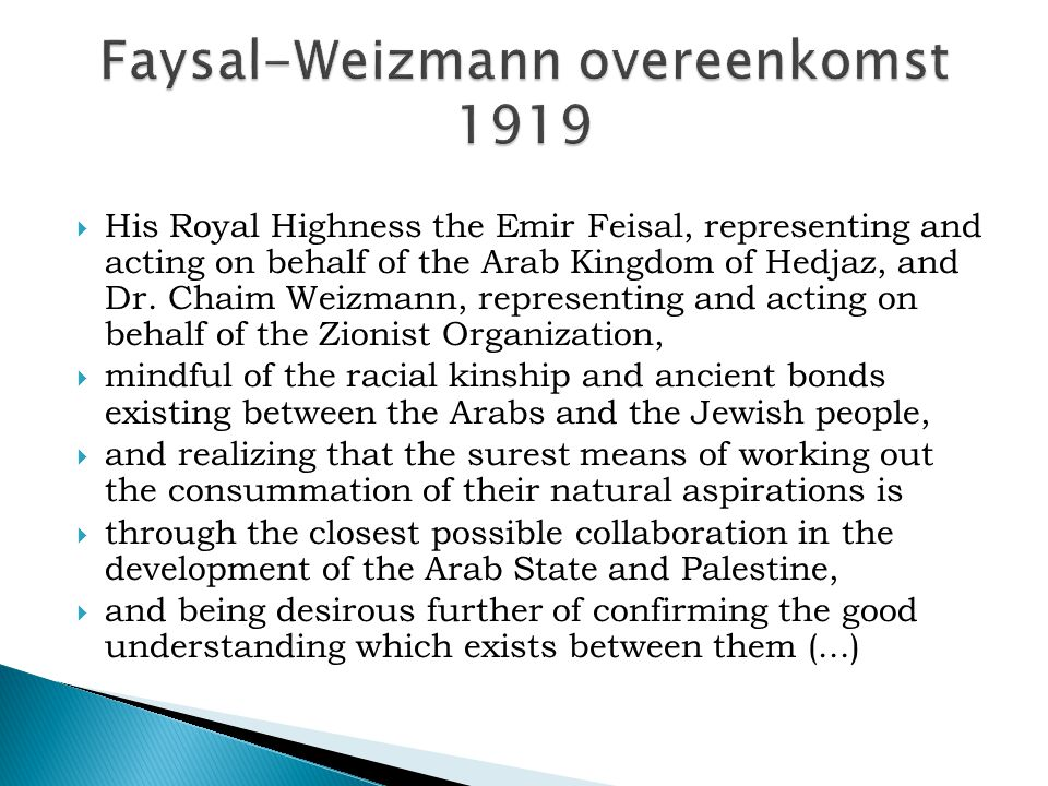  His Royal Highness the Emir Feisal, representing and acting on behalf of the Arab Kingdom of Hedjaz, and Dr. Chaim Weizmann, representing and acting