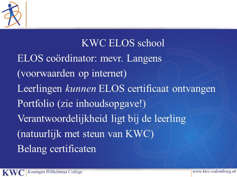 KWC ELOS school ELOS coördinator: mevr. Langens (voorwaarden op internet) Leerlingen kunnen ELOS certificaat ontvangen Portfolio (zie inhoudsopgave!)