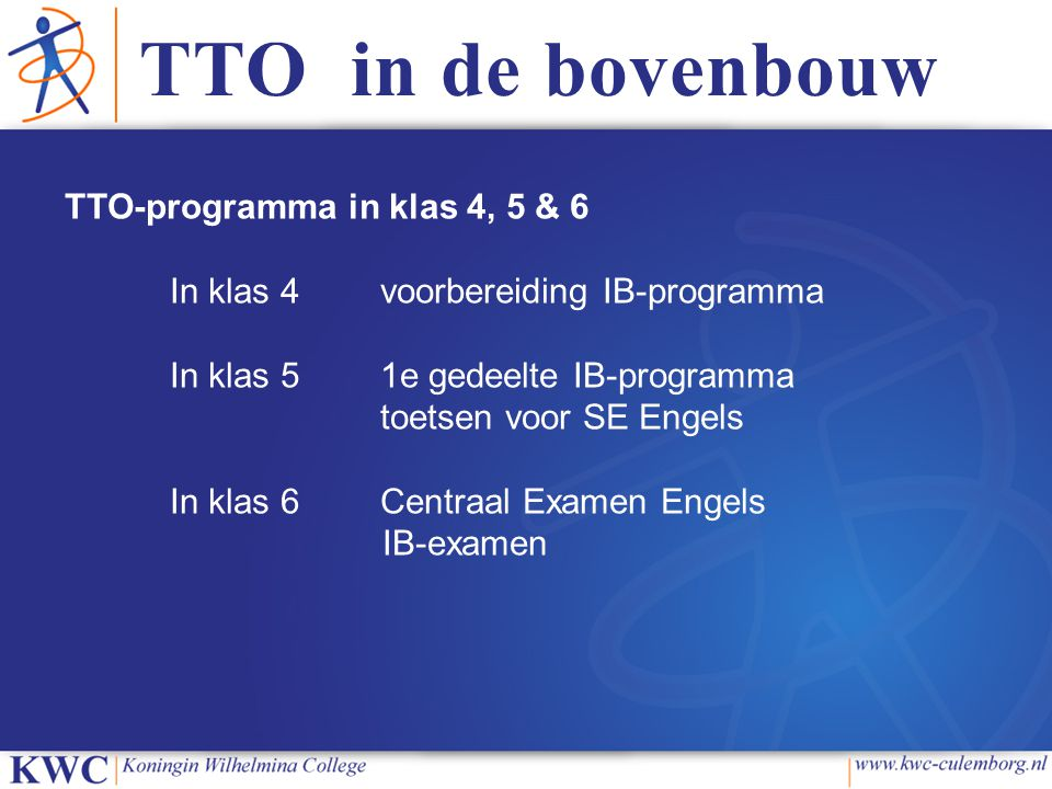 TTO in de bovenbouw TTO-programma in klas 4, 5 & 6 In klas 4 voorbereiding IB-programma In klas 51e gedeelte IB-programma toetsen voor SE Engels In kl