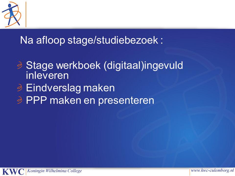 Na afloop stage/studiebezoek : Stage werkboek (digitaal)ingevuld inleveren Eindverslag maken PPP maken en presenteren