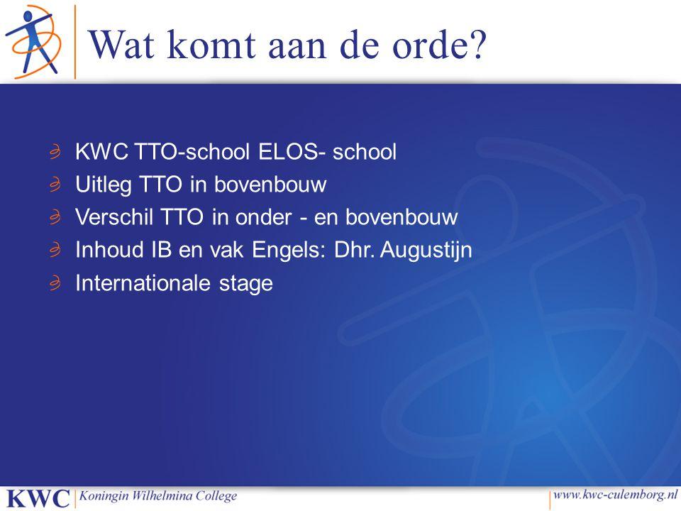 Wat komt aan de orde? KWC TTO-school ELOS- school Uitleg TTO in bovenbouw Verschil TTO in onder - en bovenbouw Inhoud IB en vak Engels: Dhr. Augustijn