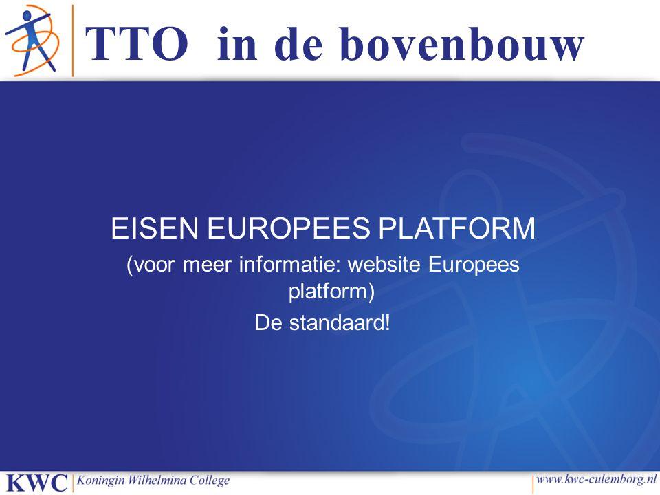 TTO in de bovenbouw EISEN EUROPEES PLATFORM (voor meer informatie: website Europees platform) De standaard!