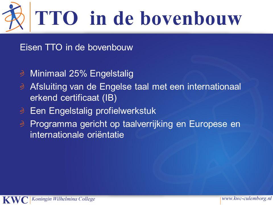 TTO in de bovenbouw Eisen TTO in de bovenbouw Minimaal 25% Engelstalig Afsluiting van de Engelse taal met een internationaal erkend certificaat (IB) E