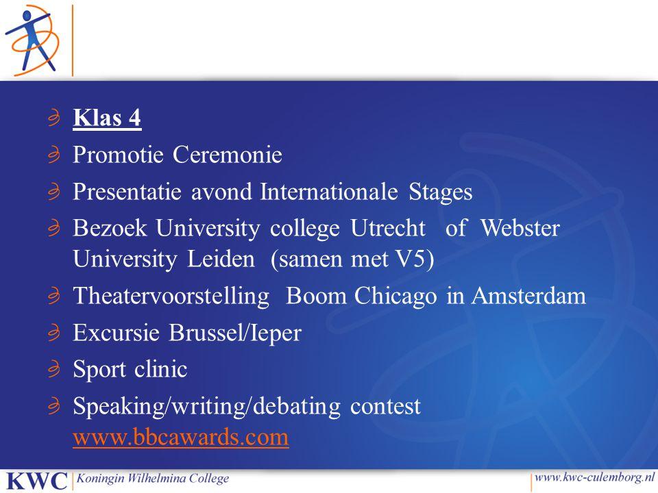Klas 5 Presentatie avond Internationale Stages Bezoek University college Utrecht of Webster University Leiden (samen met V4) Theatervoorstelling Boom Chicago in Amsterdam Internationale stage (bij voorkeur tijdens reguliere schoolexcursies in April, Speaking/writing contest www.bbcawards.com www.bbcawards.com Sportclinic