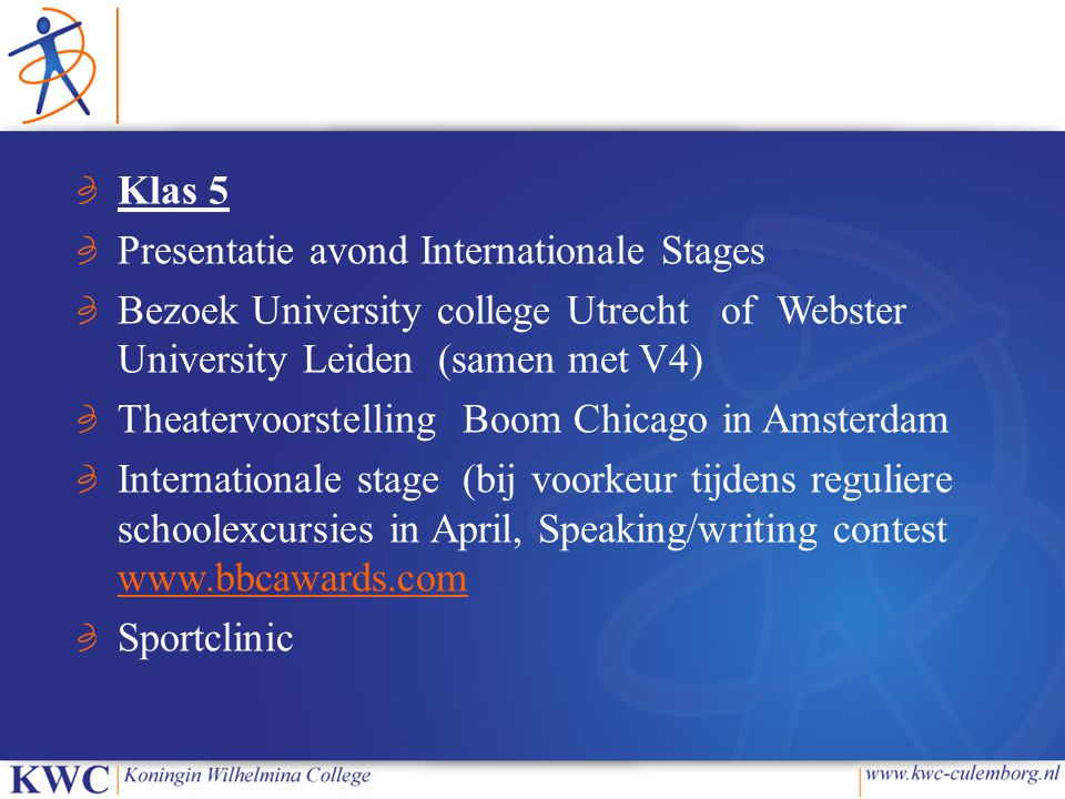 Klas 5 Presentatie avond Internationale Stages Bezoek University college Utrecht of Webster University Leiden (samen met V4) Theatervoorstelling Boom