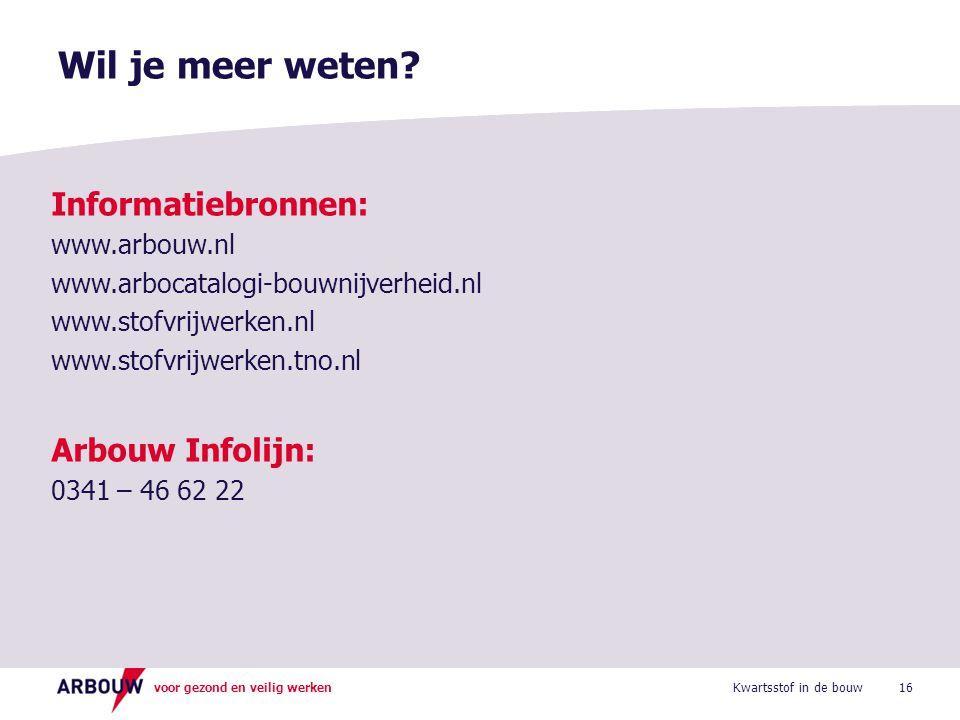 voor gezond en veilig werken Informatiebronnen: www.arbouw.nl www.arbocatalogi-bouwnijverheid.nl www.stofvrijwerken.nl www.stofvrijwerken.tno.nl Arbouw Infolijn: 0341 – 46 62 22 Wil je meer weten.