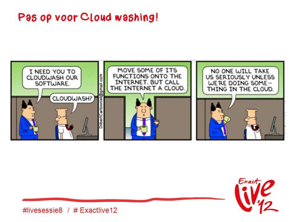 #livesessie8 / # Exactlive12 Pas op voor Cloud washing!