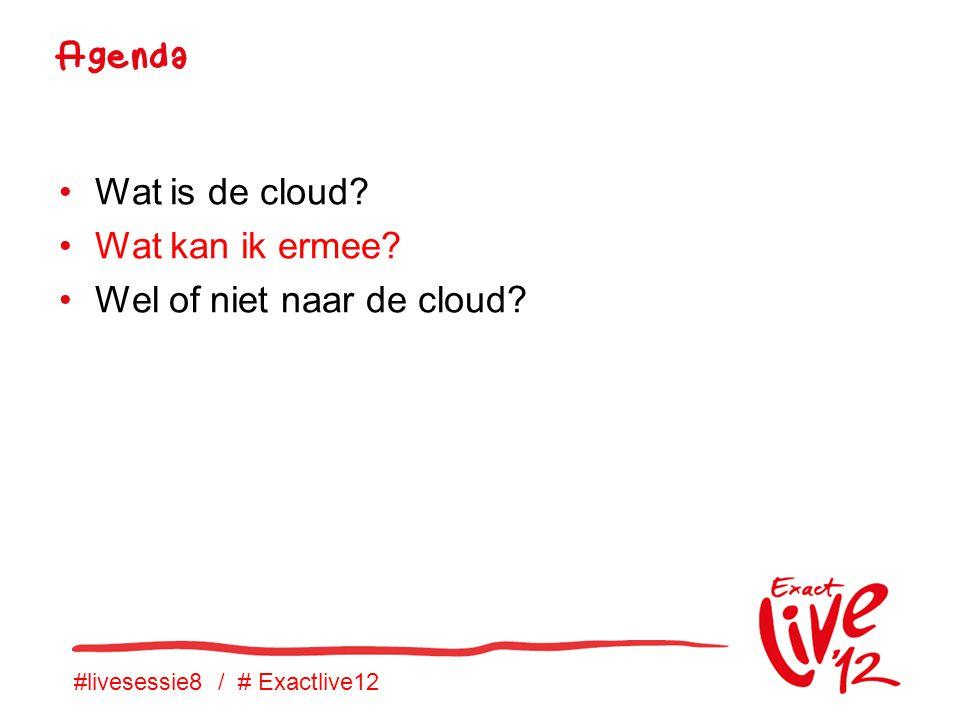 #livesessie8 / # Exactlive12 •Wat is de cloud. •Wat kan ik ermee.
