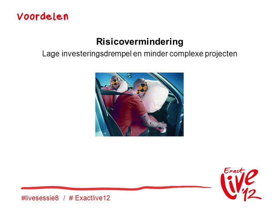 #livesessie8 / # Exactlive12 Voordelen Risicovermindering Lage investeringsdrempel en minder complexe projecten