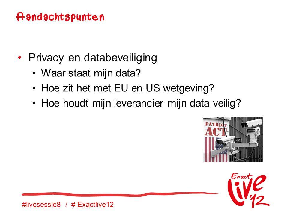 #livesessie8 / # Exactlive12 •Privacy en databeveiliging •Waar staat mijn data.