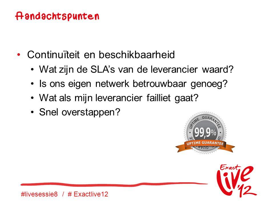 #livesessie8 / # Exactlive12 •Continuïteit en beschikbaarheid •Wat zijn de SLA's van de leverancier waard.