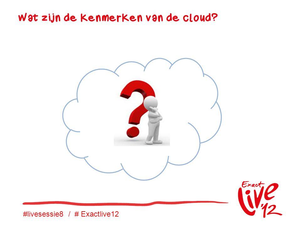 #livesessie8 / # Exactlive12 Wat zijn de kenmerken van de cloud